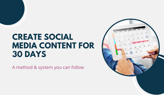 How to Create Social Media Content for 30 Days